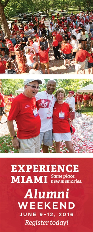 EXPERIENCE MIAMI Same place, new memories.  Alumni Weekend June 9-12, 2016 Register today!