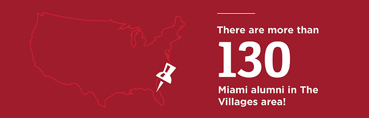 There are more than 130 Miami alumni in The Villages area!